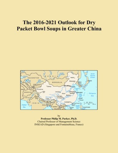 The 2016-2021 Outlook for Dry Packet Bowl Soups in Greater China China Soup Bowl
