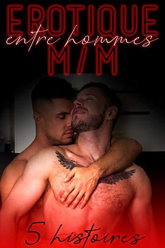 Compilation Érotique GAY : 5 Histoires Adultes de Sexe M/M MM (Entre Hommes) par Osez l'érotique