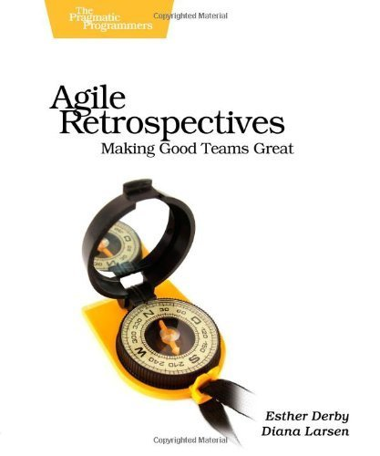 Agile Retrospectives: Making Good Teams Great by Esther Derby, Diana Larsen (2006) Paperback