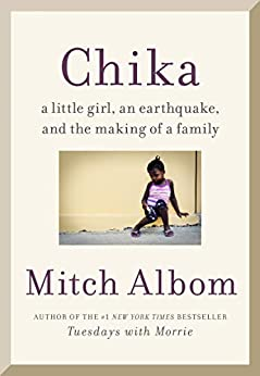 Chika: A Little Girl, an Earthquake, and the Making of a Family by [Albom, Mitch]