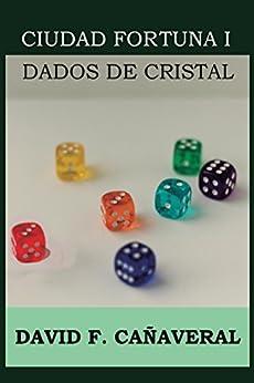 Dados de cristal (Ciudad Fortuna nº 1) de [Cañaveral, David F.]