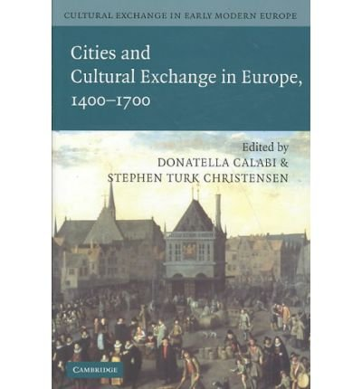 [(Cultural Exchange in Early Modern Europe )] [Author: Donatella Calabi] [Mar-2007]