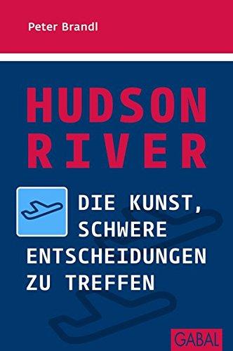 Hudson River: Die Kunst, schwere Entscheidungen zu treffen (Dein Erfolg)