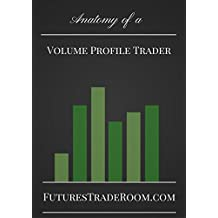 Anatomy of a Volume Profile Trader: Learn tips and strategies for trading the Volume Profile. (English Edition)