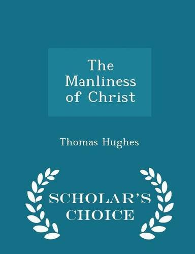 The Manliness of Christ - Scholar's Choice Edition