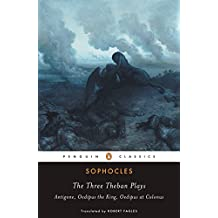 The Three Theban Plays: 'Antigone', 'Oedipus the King', 'Oedipus at Colonus' (Penguin Classics)