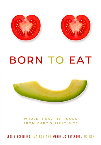 Born to Eat: Whole, Healthy Foods from Baby's First Bite por Wendy Jo Peterson