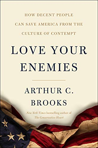 Love Your Enemies: How Decent People Can Save America from ...