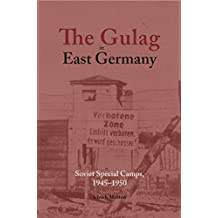 The Gulag in East Germany: Soviet Special Camps, 1945–1950