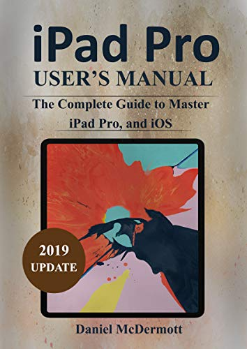 iPAD PRO USER'S MANUAL: The Complete Guide to Master iPad Pro, and iOS (English Edition)