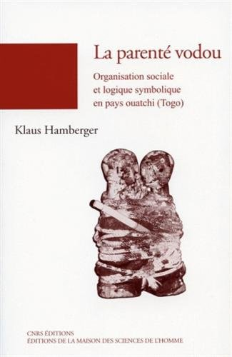 La parenté vodou : Organisation sociale et logique symbolique en pays ouatchi (Togo)