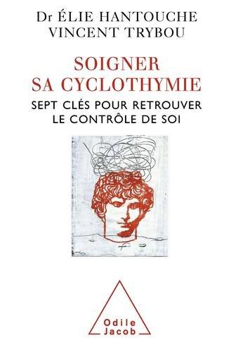 Soigner sa cyclothymie : Sept clés pour retrouver le contrôle de soi par Elie Hantouche, Vincent Trybou