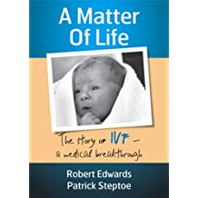 A Matter of Life. The Story of IVF – a Medical Breakthrough (English Edition)