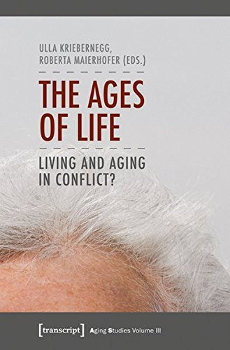 The Ages of Life: Living and Aging in Conflict? (Aging Studies) by Ulla Kriebernegg (2013-05-06)