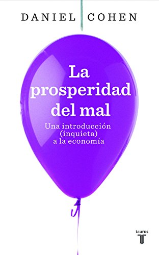 La prosperidad del mal: Una introducción (inquieta) a la economía por Daniel Cohen
