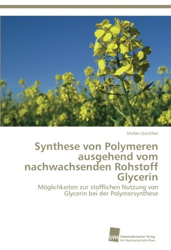 Synthese von Polymeren ausgehend vom nachwachsenden Rohstoff Glycerin: Möglichkeiten zur stofflichen Nutzung von Glycerin bei der Polymersynthese