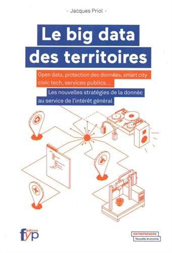 Le big data des territoires : Open data, protection des données, smart city, civic tech, services publics... Les nouvelles stratégies de la donnée au service de l'intérêt général