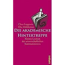 Die akademische Hintertreppe: Kleines Lexikon des wissenschaftlichen Kommunizierens