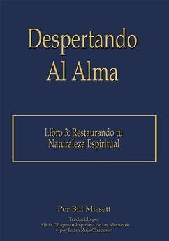 Despertando Al Alma : Libro 3: Restaurando tu Naturaleza Espiritual de [Missett, Bill]
