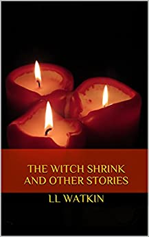 The Witch Shrink and Other Stories (LL Watkin Collections Book 3) (English Edition) par [Watkin, LL]