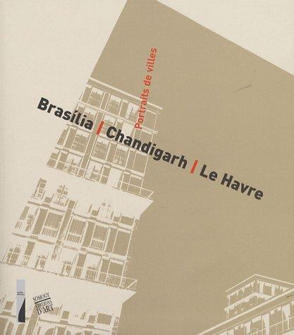 Portraits de villes : Brasilia, Chandigarh, Le Havre
