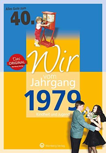 (Wir vom Jahrgang 1979 - Kindheit und Jugend (Jahrgangsbände): 40. Geburtstag)