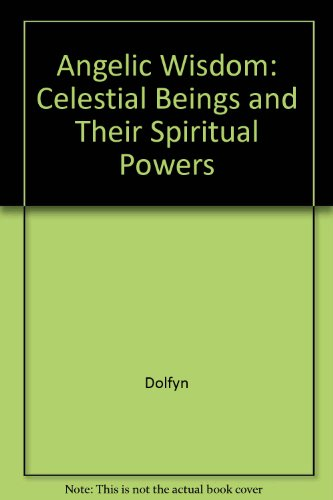 Angelic Wisdom: Celestial Beings and Their Spiritual Powers por