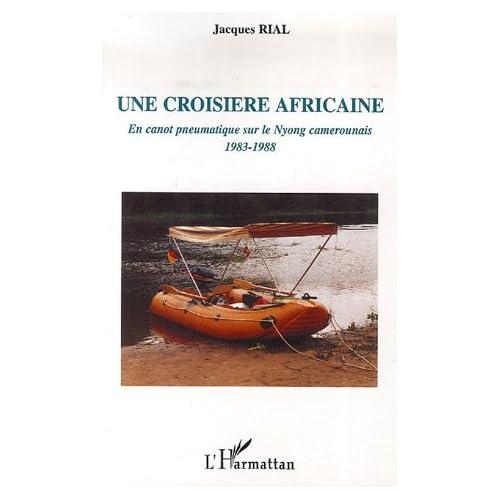 Une croisière africaine : En canot pneumatique sur le Nyong camerounais 1983-1988