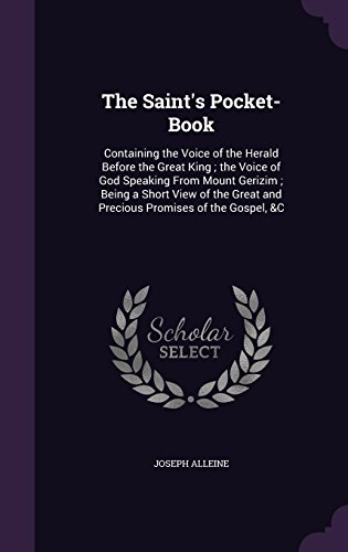 The Saint's Pocket-Book: Containing the Voice of the Herald Before the Great King; The Voice of God Speaking from Mount Gerizim; Being a Short View of the Great and Precious Promises of the Gospel, &C