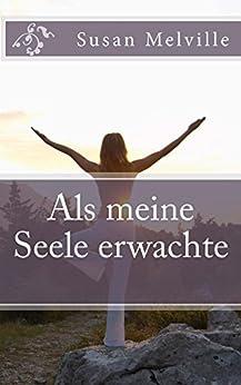 Als meine Seele erwachte (German Edition) by [Melville, Susan]