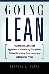 Going Lean: How the Best Companies Apply Lean Manufacturing Principles to Shatter Uncertainty, Drive Innovation, and Maximize Profits by Stephen A. Ruffa (2008-06-23)