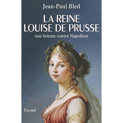 La reine Louise de Prusse : Une femme contre Napoléon