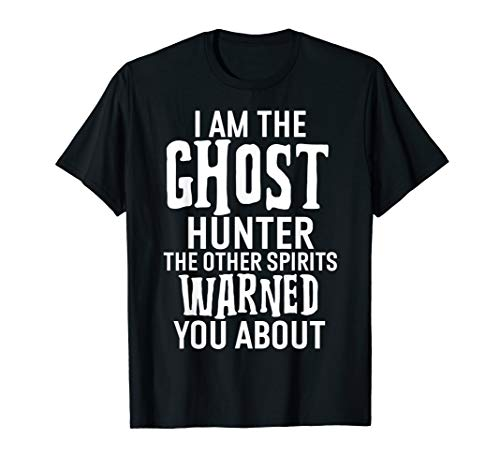 I am the Ghost Hunter Other Spirits Warned You About Graphic T-Shirt -