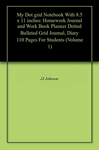 My Dot grid Notebook With 8.5 x 11 inches: Homework Journal and Work Book Planner Dotted Bulleted Grid Journal, Diary 110 Pages For Students (Volume 1) (English Edition) (Lay Flat Notebook)
