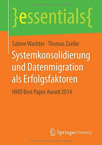 Systemkonsolidierung und Datenmigration als Erfolgsfaktoren: HMD Best Paper Award 2014 (essentials)