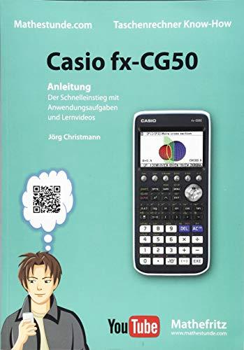 Casio fx-CG50 Anleitung: Schnelleinstieg mit Anwendungsaufgaben und Lernvideos