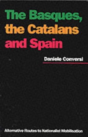 Basques, the Catalans and Spain: Alternative Routes to Nationalist Mobilisation by Daniele Conversi (1997-07-25)