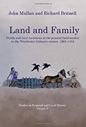 Land and Family: Trends and Local Variations in the Peasant Land Market on the Winchester Bishopric Estates, 1263-1415 (Studies in Regional and Local History)