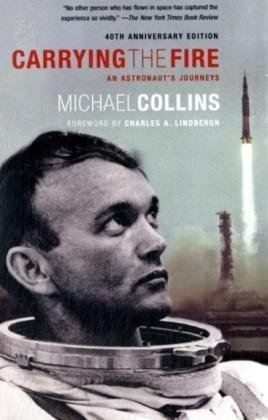 [(Carrying the Fire: An Astronaut's Journeys)] [ By (author) Michael Collins, Foreword by Charles A. Lindbergh ] [June, 2009]