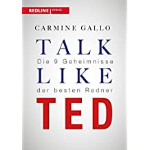 Talk like TED: Die 9 Geheimnisse der weltbesten Redner (German Edition)