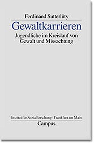 Gewaltkarrieren: Jugendliche im Kreislauf von Gewalt und Missachtung (Frankfurter Beiträge zur Soziologie und Sozialphilosophie)