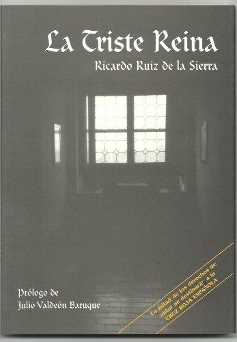 LA TRISTE REINA por RICARDO RUIZ DE LA SIERRA