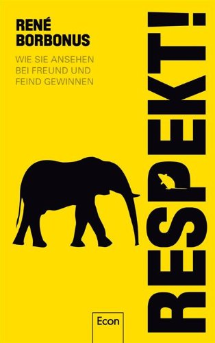 Buchseite und Rezensionen zu 'Respekt!: Wie Sie Ansehen bei Freund und Feind gewinnen' von René Borbonus