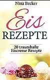 Eis Rezepte: 20 traumhafte Eiscreme Rezepte