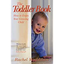 [The Toddler Book: How to Enjoy Your Growing Child] (By: Rachel Waddilove) [published: September, 2008]