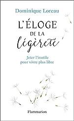 Éloge de la légèreté. Jeter l'inutile pour vivre plus libre (L'art de...) de Dominique Loreau
