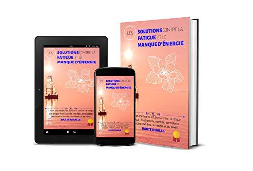 Couverture du livre Les solutions contre la fatigue et le manque d'énergie: Toutes les meilleures solutions contre la fatigue chronique, émotionnelle, mentale, persistante, passagère, extrême, surrénale, et au réveil
