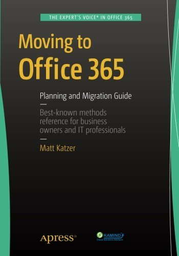 Moving to Office 365: Planning and Migration Guide by Matthew Katzer (2015-11-20)