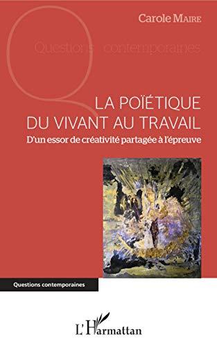 La poïétique du vivant au travail: D'un essor de créativité partagée à l'épreuve (Questions contemporaines) par Carole Maire