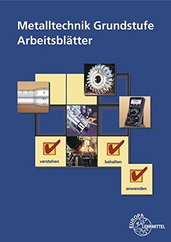 Metalltechnik Grundstufe Arbeitsblätter: Unterrichtsbegleitende, fächerübergreifende Aufgaben